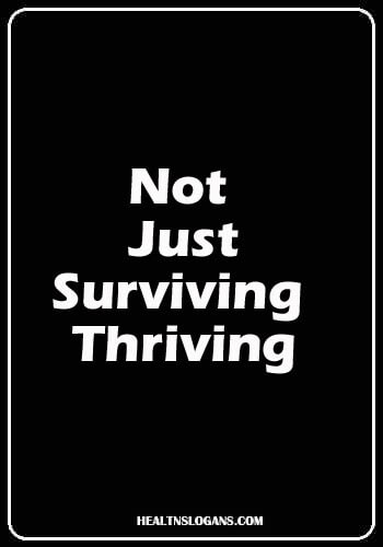 cancer slogans - Not Just Surviving, Thriving