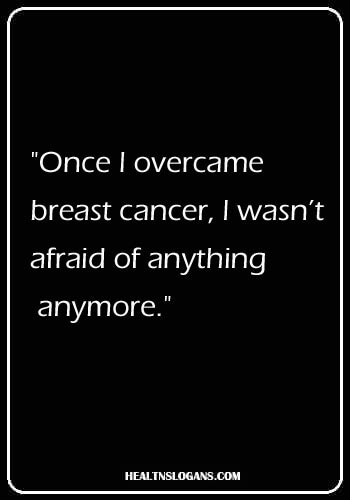 """Breast Cancer Slogans - """"Once I overcame breast cancer, I wasn't afraid of anything anymore."""""""