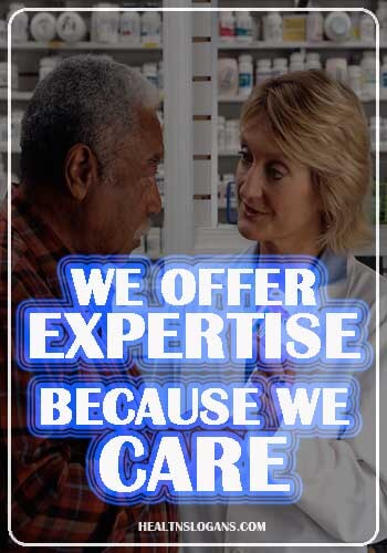 Pharmacy Slogans - We offer expertise because we care