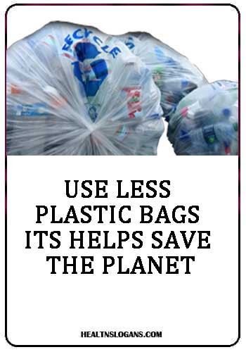 catchy slogans on say no to plastic bags - Use less plastic bags. Its helps save the planet